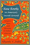 New Roots in America's Sacred Ground: Religion, Race, And Ethnicity in Indian America