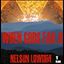 When Gods Fail II Audiobook by Nelson Lowhim Narrated by Michael R Welte