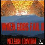 When Gods Fail II | Nelson Lowhim