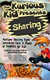 Children s book: About Sharing ( The Kurious Kid Education series for ages 3-9): A Awesome Amazing Super Spectacular Fact and Photo book on Sharing for Kids