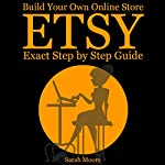 Etsy: Build Your Own Online Store: Exact Step by Step Guide | Sarah Moore