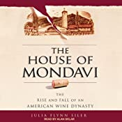 The House of Mondavi: The Rise and Fall of an American Wine Dynasty | [Julia Flynn Siler]