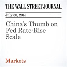 China's Thumb on Fed Rate-Rise Scale (       UNABRIDGED) by Justin Lahart Narrated by Ken Borgers