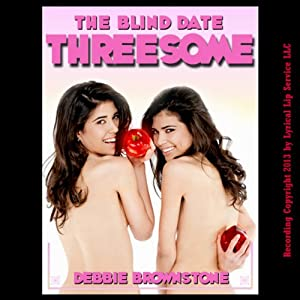 The Blind Date Threesome: A FFM Menage Erotica Story | [Debbie Brownstone]
