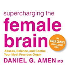 Supercharging the Female Brain: Assess, Balance, and Soothe Your Most Precious Organ  by Daniel G. Amen Narrated by Daniel G. Amen