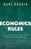 Economics Rules: Why Economics Works, When It Fails, and How To Tell The Difference Front Cover