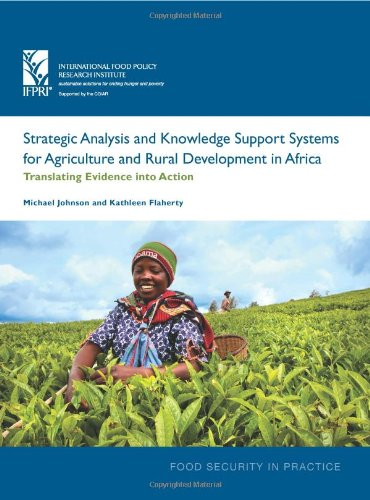 Strategic Analysis and Knowledge Support Systems for Agriculture and Rural Development in Africa:: Translating Evidence into Action (Food Security Practice Technical Guide)