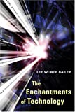 img - for The Enchantments of Technology by Lee Worth Bailey (2005) Paperback book / textbook / text book