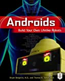 Androids: Build Your Own Lifelike Robots (Tab)
