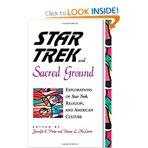 Star Trek and Sacred Ground: Explorations of Star Trek, Religion and American Culture by Jennifer E. Porter