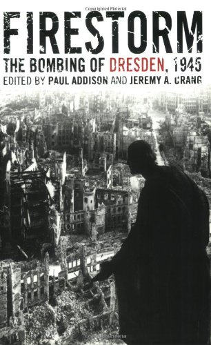 Firestorm: The Bombing of Dresden, 1945: Paul Addison, Jeremy A. Crang: 9781566637138: Amazon.com: Books