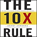 The 10X Rule: The Only Difference Between Success and Failure | Livre audio Auteur(s) : Grant Cardone Narrateur(s) : Grant Cardone