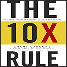 The 10X Rule: The Only Difference Between Success and Failure Audiobook by Grant Cardone Narrated by Grant Cardone