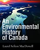 img - for An Environmental History of Canada by Laurel Sefton MacDowell (July 25 2012) book / textbook / text book