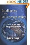 Intelligence and U.S. Foreign Policy: Iraq, 9/11, and Misguided Reform