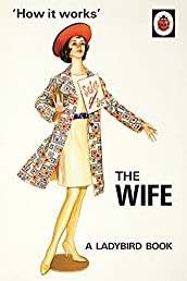 How it Works: The Wife (Ladybird Books for Grown-Ups)