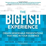 img - for The Big Fish Experience: Create Memorable Presentations That Reel In Your Audience book / textbook / text book
