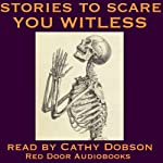 Stories to Scare You Witless: Tales of Terror | Fitz-James O'Brien,Hector Hugh Munro,Wilkie Collins,Edith Nesbit,Jerome K. Jerome,Ambrose Bierce,M. R. James