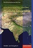 Physische Geographie: 2. Auflage - Neubearbeitung 2012: mit CD-ROM (Das Geographische Seminar, Band 1)