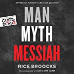 Man, Myth, Messiah: Answering History's Greatest Question | Rice Broocks