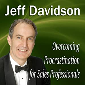 Overcoming Procrastination for Sales Professionals | [Jeff Davidson]