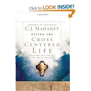 Living the Cross-Centered Life - Part 1 - C.J. Mahaney