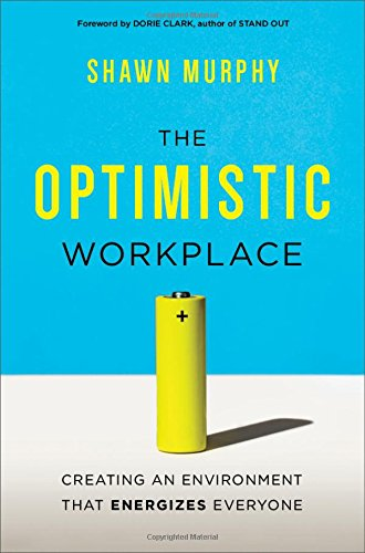 The Optimistic Workplace: Creating an Environment That Energizes Everyone PDF