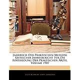 Jahrbuch Der Praktischen Medizin: Kritischer Jahresbericht Für Die Fortbildung Der Praktischen Ärzte, Volume 1907...