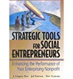 img - for [ { STRATEGIC TOOLS FOR SOCIAL ENTREPRENEURS: ENHANCING THE PERFORMANCE OF YOUR ENTERPRISING NONPROFIT } ] by Dees, J Gregory (AUTHOR) Feb-20-2002 [ Hardcover ] book / textbook / text book