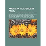 American Independent Party: American Independent Party Politicians, Curtis Lemay, John Rarick, George Wallace,...
