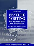 Feature Writing for Newspapers and Magazines: The Pursuit of Excellence (5th Edition) (020538191X) by Edward Jay Friedlander