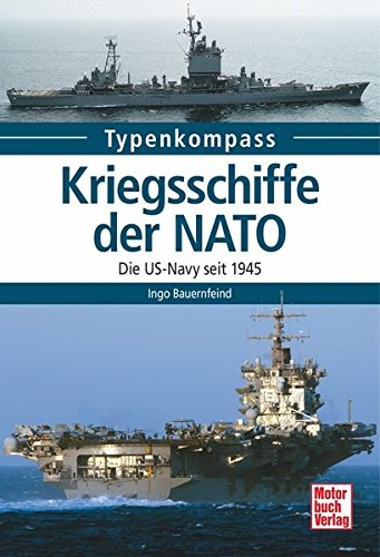 Kriegsschiffe-der-NATO-Die-US-Navy-seit-1945-Typenkompass