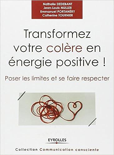 Transformez votre colère en énergie positive ! Poser les limites et se faire respecter