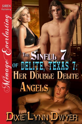 Dixie Lynn Dwyer - The Sinful 7 of Delite, Texas 7: Her Double Delite Angels (Siren Publishing Menage Everlasting)