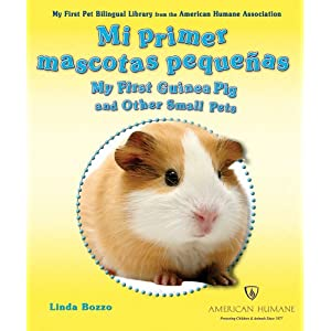 Mi Primera Mascota Pequena/My First Guinea Pig and Other Small Pets (My First Pet Bilingual Library from the American Humane Association) (Spanish Edition) Linda Bozzo