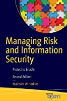 Managing Risk and Information Security: Protect to Enable, 2nd Edition Front Cover