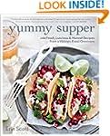 Yummy Supper: 100 Fresh, Luscious & H...