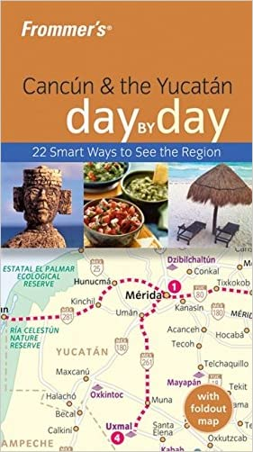 Frommer's Cancun & the Yucatan Day by Day (Frommer's Day by Day - Pocket)