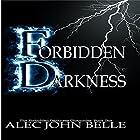 Forbidden Darkness: The Forbidden Darkness Chronicles, Book 1 Hörbuch von Alec John Belle Gesprochen von: Katherine Jeanne