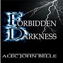 Forbidden Darkness: The Forbidden Darkness Chronicles, Book 1 Audiobook by Alec John Belle Narrated by Katherine Jeanne