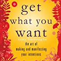 Get What You Want: The Art of Making and Manifesting Your Intentions (       UNABRIDGED) by Tony Burroughs Narrated by Rick Baverstock