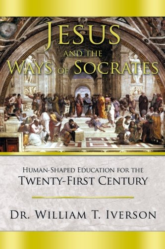 Jesus and the Ways of Socrates: Human-Shaped Education for the Twenty-First Century