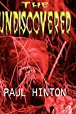 Cover of The Undiscovered by Paul Hinton 0952260360