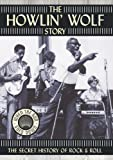 The Howlin' Wolf Story - The Secret History of Rock & Roll