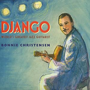 Django: World's Greatest Guitarist | [Bonnie Christensen]
