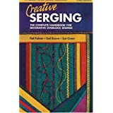 "Creative Serging: The Complete Handbook for Decorative Overlock Sewing (Serging . . . from Basics to Creative Possibilities)von ""Gail Brown"""