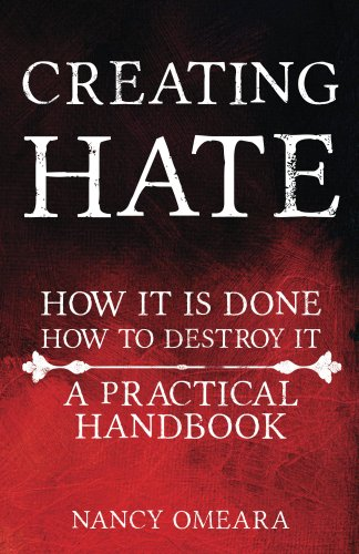 Creating Hate: How It Is Done, How To Destroy It