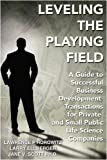 img - for Leveling the Playing Field: A Guide to Successful Business Development Transactions for Private and Small Public Life Science Companies book / textbook / text book