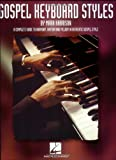 Gospel Keyboard Styles: A Complete Guide to Harmony, Rhythm and Melody in Authentic Gospel Style (Harrison Music Education Systems)