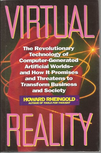 Virtual Reality: Exploring The Brave New Technologies Of Artificial Experience And Interactive Worlds - From Cyberspace To Teledildonics